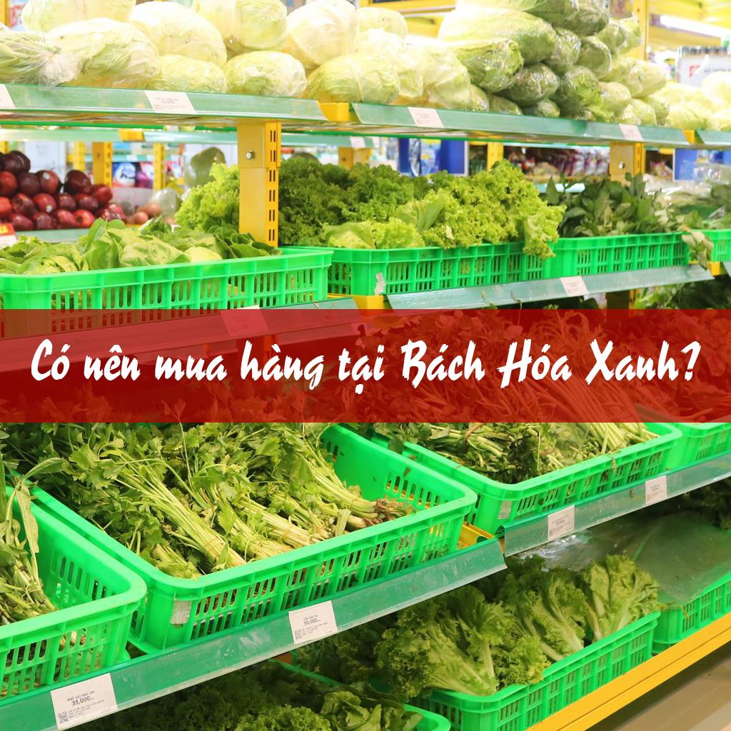 Có nên mua hàng tại bách hóa xanh?