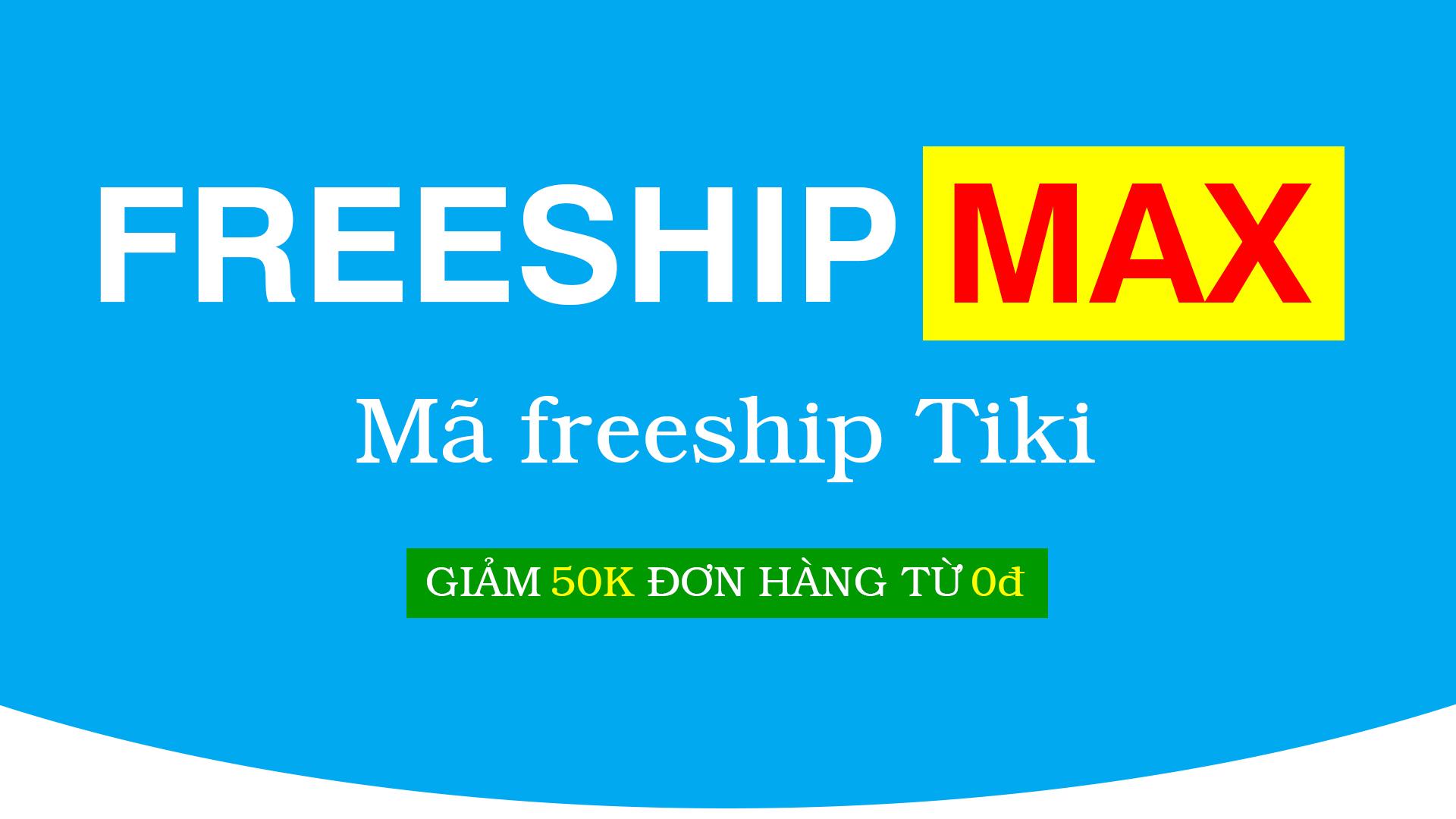 Mã Freeship Max Tiki là gì? mã giảm giá vận chuyển Tiki FreeshipMax