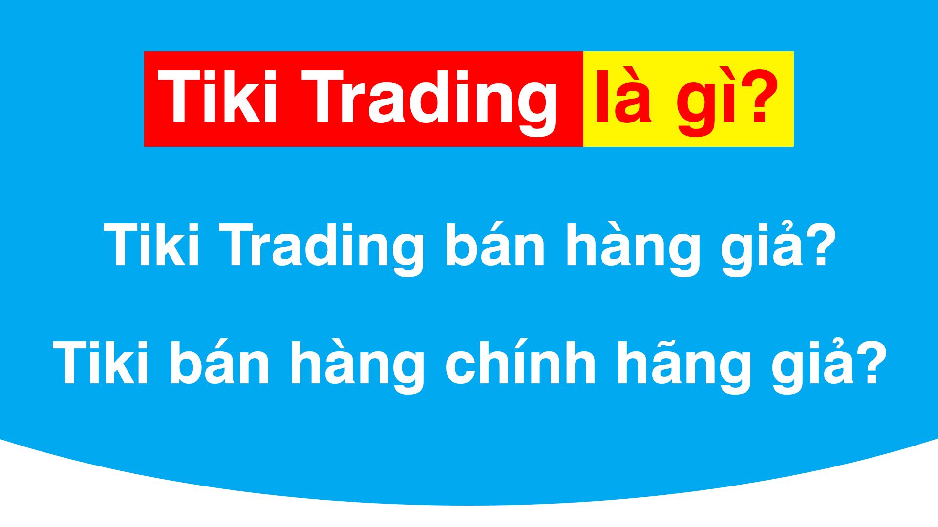 Tiki Trading là gì? Tại Sao Nên Mua Hàng Tiki Trading?